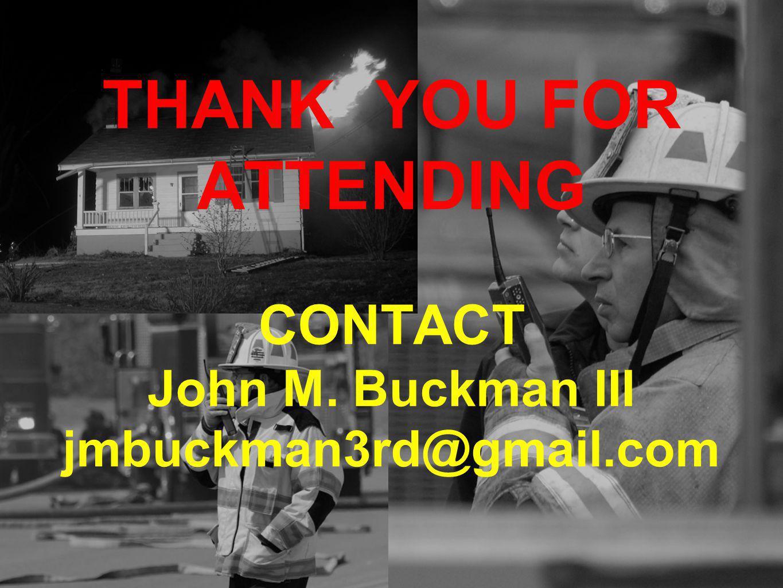 THANK YOU FOR ATTENDING CONTACT John M. Buckman III jmbuckman3rd@gmail.com