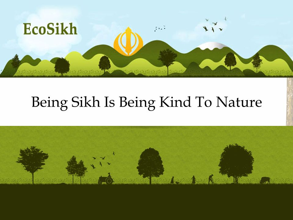 Being Sikh Is Being Kind To Nature A Sikh Vision for the Environment