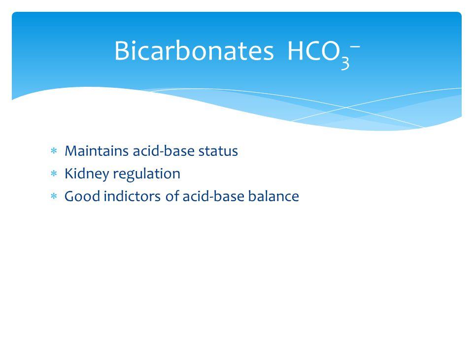 Maintains acid-base status Kidney regulation Good indictors of acid-base balance Bicarbonates HCO 3 _