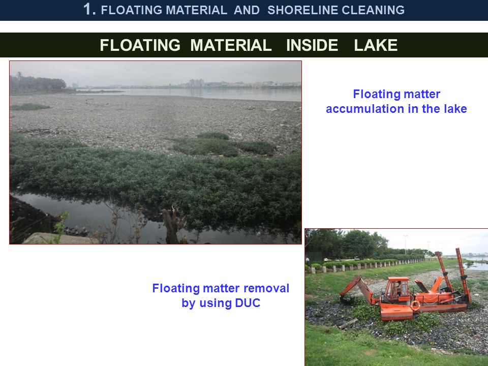 10 Floating matter accumulation in the lake Floating matter removal by using DUC FLOATING MATERIAL INSIDE LAKE 1. FLOATING MATERIAL AND SHORELINE CLEA