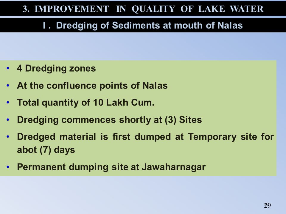 29 4 Dredging zones At the confluence points of Nalas Total quantity of 10 Lakh Cum. Dredging commences shortly at (3) Sites Dredged material is first