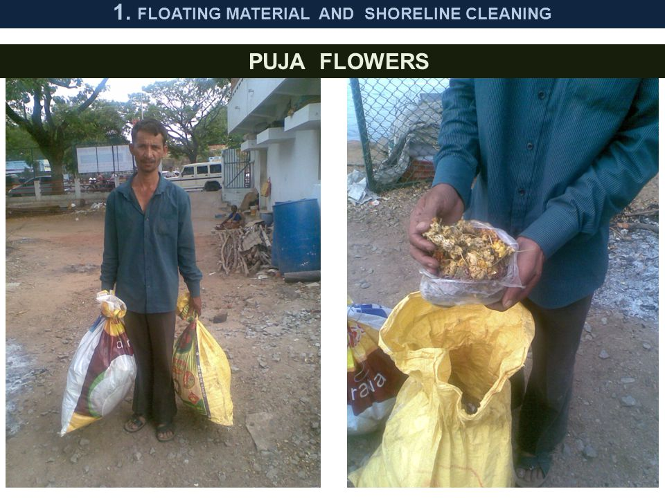 8 PUJA FLOWERS 1. FLOATING MATERIAL AND SHORELINE CLEANING