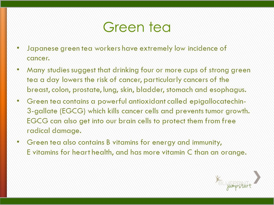 Green tea Japanese green tea workers have extremely low incidence of cancer.