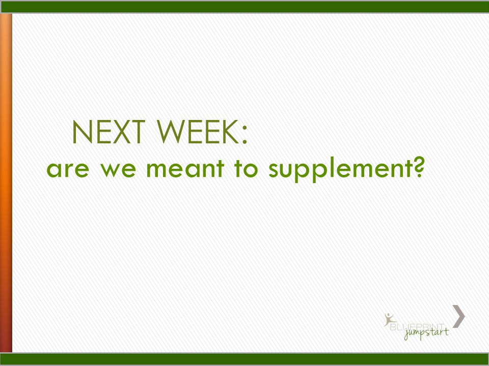 NEXT WEEK: are we meant to supplement