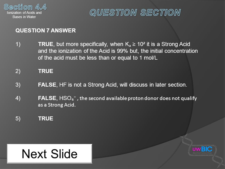 Ionization of Acids and Bases in Water Next Slide QUESTION 7 ANSWER 1) TRUE, but more specifically, when K 10² it is a Strong Acid and the ionization