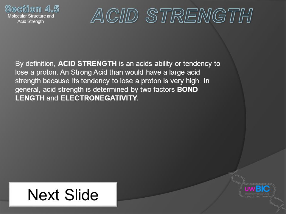 Molecular Structure and Acid Strength Next Slide By definition, ACID STRENGTH is an acids ability or tendency to lose a proton. An Strong Acid than wo