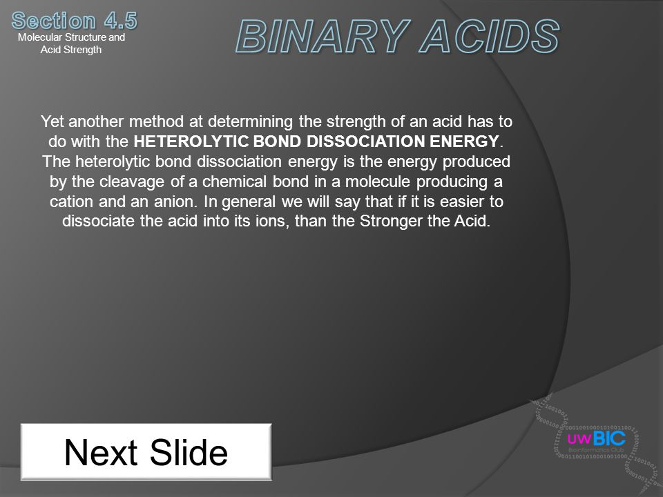 Molecular Structure and Acid Strength Next Slide Yet another method at determining the strength of an acid has to do with the HETEROLYTIC BOND DISSOCI