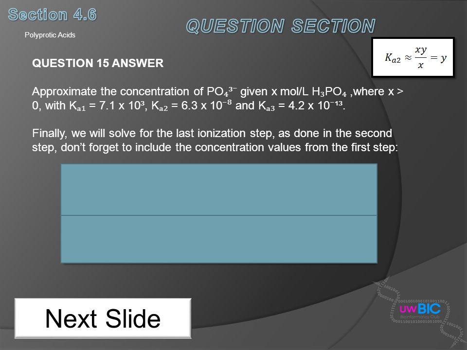 Polyprotic Acids Next Slide QUESTION 15 ANSWER Approximate the concentration of PO ³ given x mol/L H PO,where x > 0, with K = 7.1 x 10³, K = 6.3 x 10