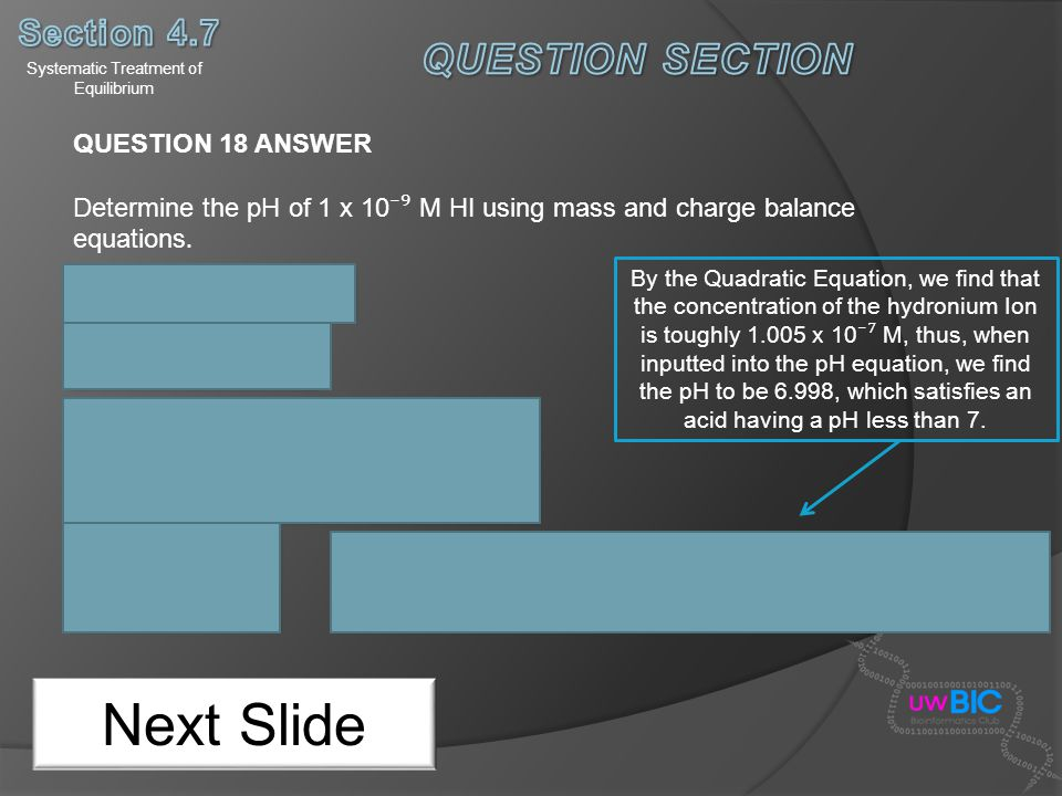 Systematic Treatment of Equilibrium Next Slide QUESTION 18 ANSWER Determine the pH of 1 x 10 M HI using mass and charge balance equations. By the Quad