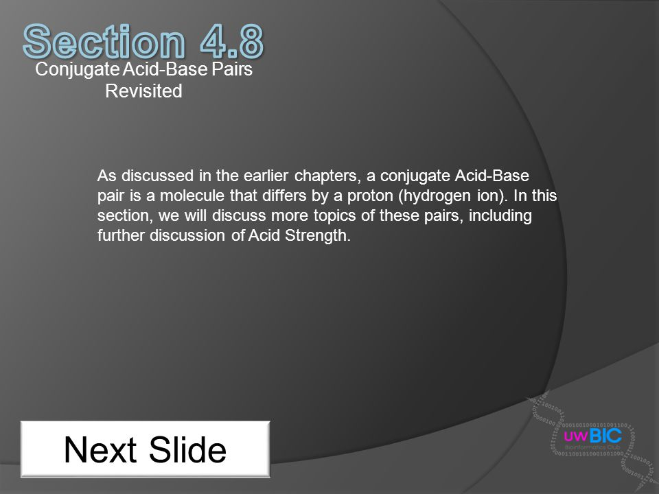Conjugate Acid-Base Pairs Revisited Next Slide As discussed in the earlier chapters, a conjugate Acid-Base pair is a molecule that differs by a proton