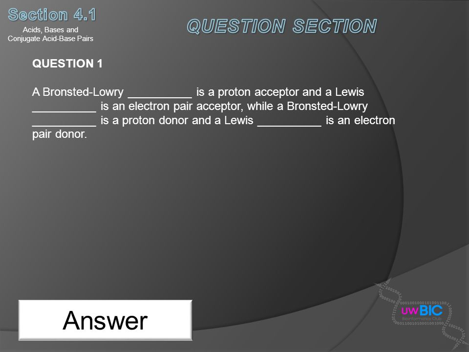 Ionization of Acids and Bases in Water Next Slide QUESTION 9 ANSWER So we must only consider the acid and base whose Ka and Kb is in the appropriate range.
