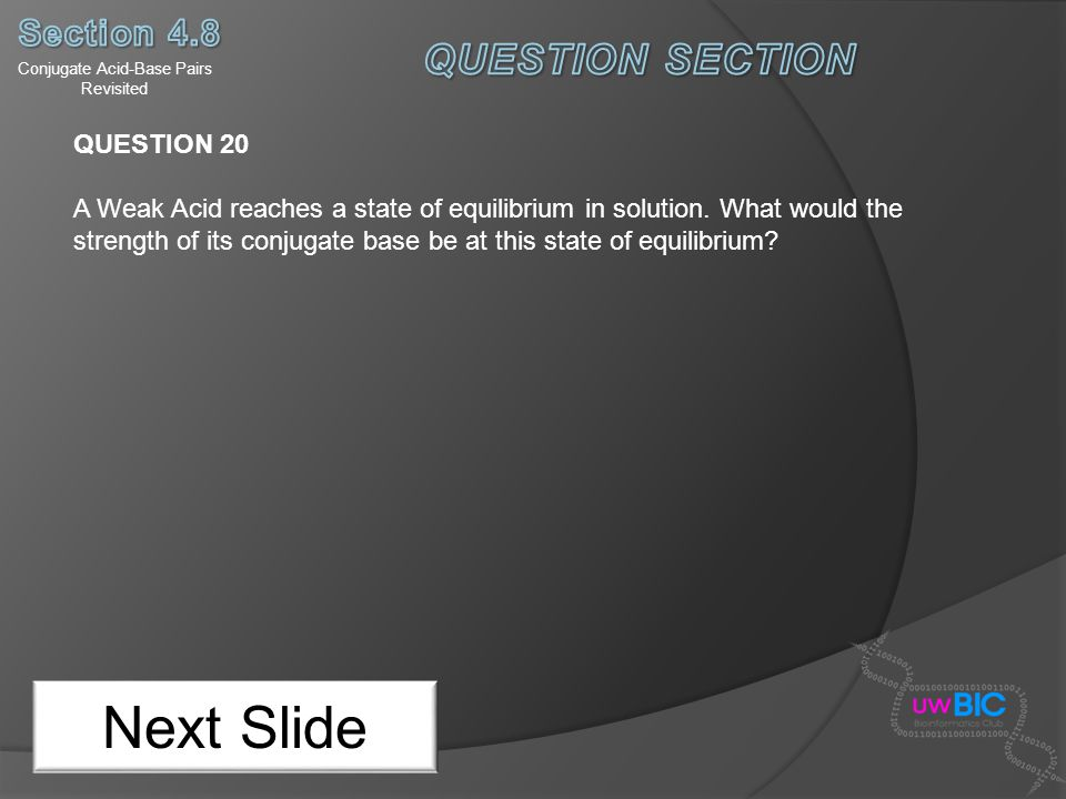 Conjugate Acid-Base Pairs Revisited Next Slide QUESTION 20 A Weak Acid reaches a state of equilibrium in solution. What would the strength of its conj