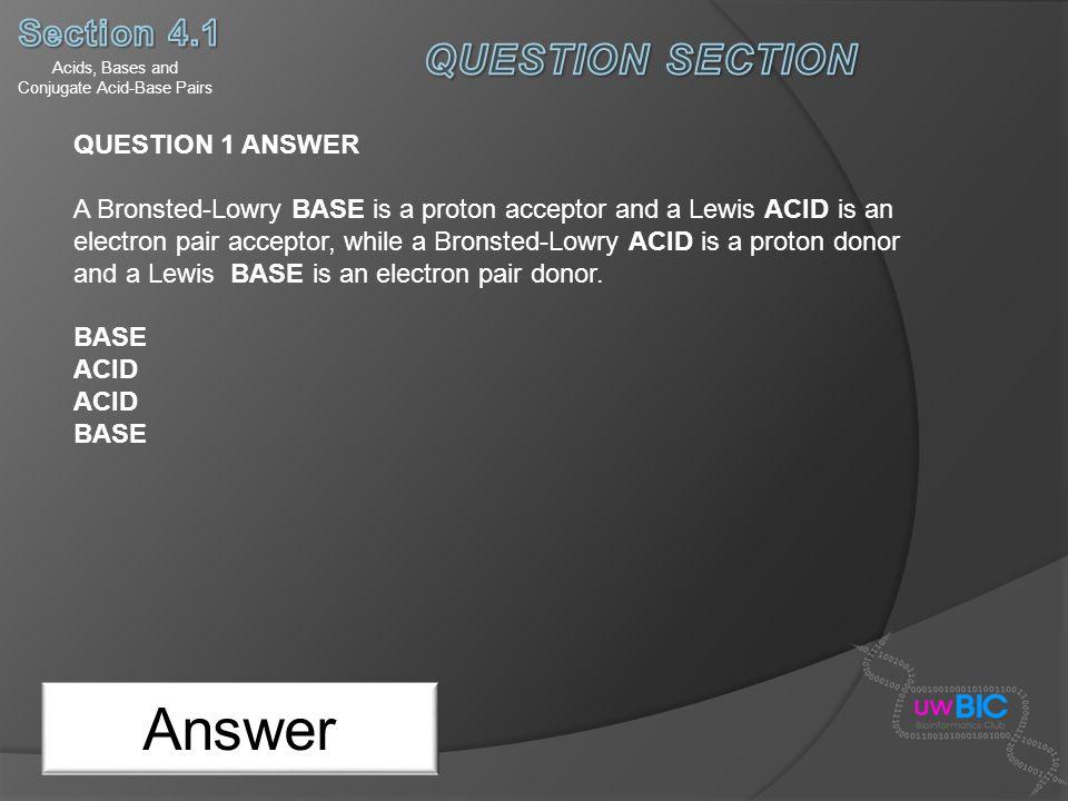 Acids, Bases and Conjugate Acid-Base Pairs Answer QUESTION 2 What is the acid, base, conjugate acid and conjugate base for the following reactions: