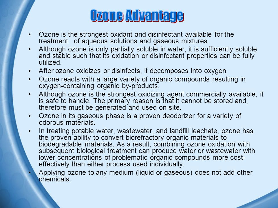Ozone is the strongest oxidant and disinfectant available for the treatment of aqueous solutions and gaseous mixtures.