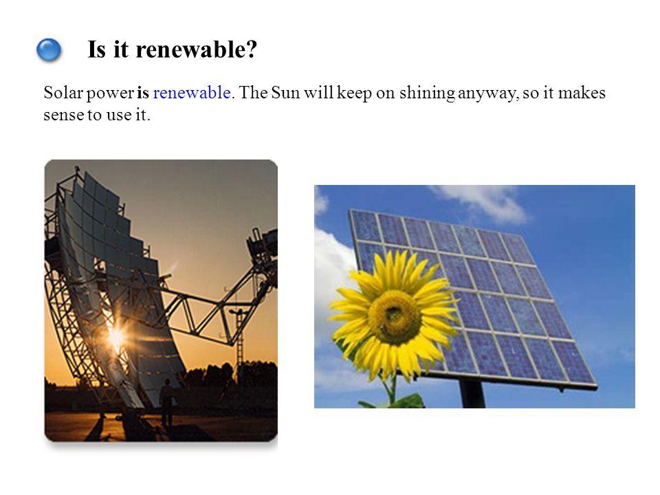 Is it renewable.Solar power is renewable.