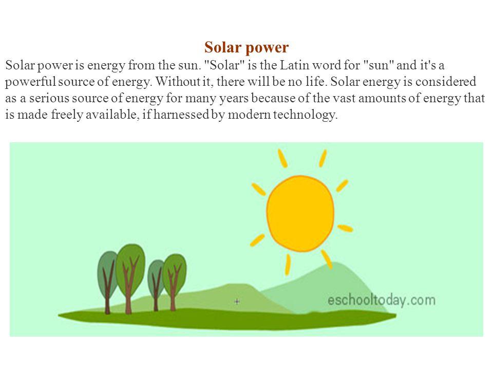 Solar power Solar power is energy from the sun.
