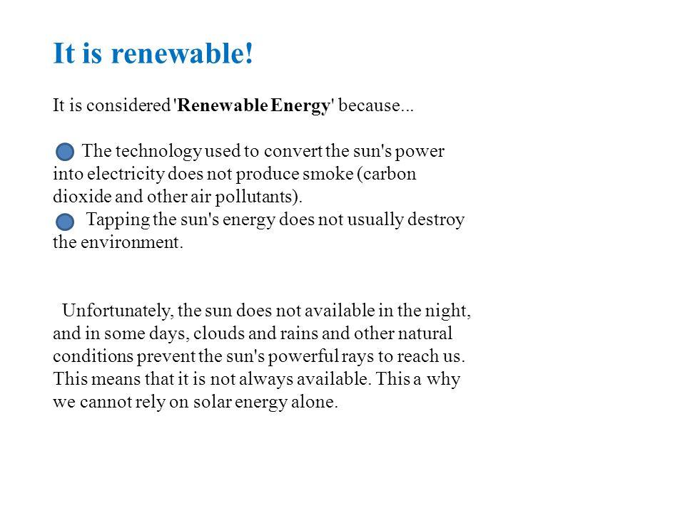 It is renewable.It is considered Renewable Energy because...