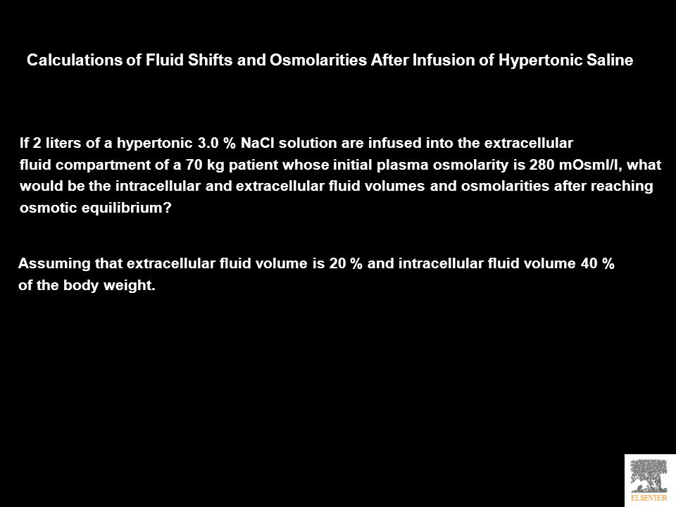 Calculations of Fluid Shifts and Osmolarities After Infusion of Hypertonic Saline If 2 liters of a hypertonic 3.0 % NaCl solution are infused into the