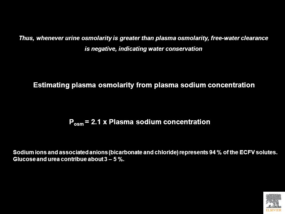 Thus, whenever urine osmolarity is greater than plasma osmolarity, free-water clearance is negative, indicating water conservation Estimating plasma o