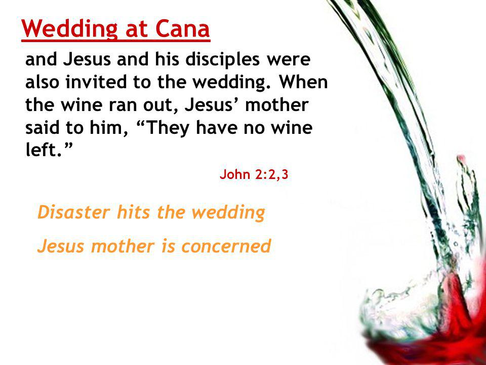 Wedding at Cana and Jesus and his disciples were also invited to the wedding.