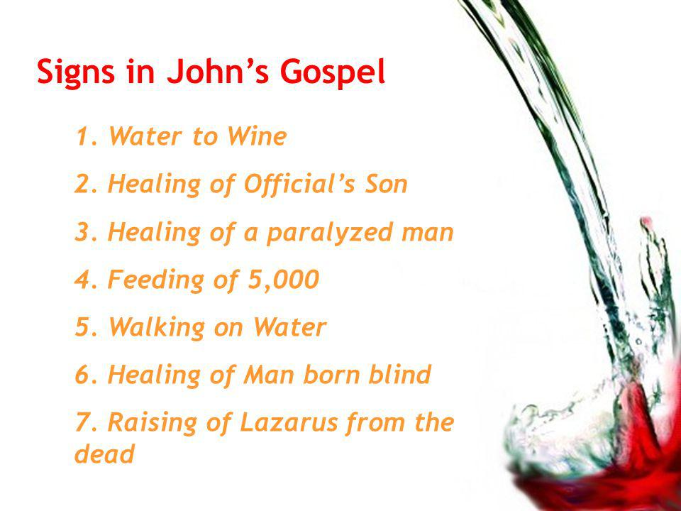 Signs in Johns Gospel 1. Water to Wine 2. Healing of Officials Son 3.
