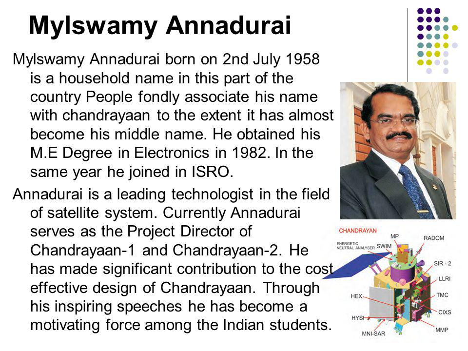 Mylswamy Annadurai Mylswamy Annadurai born on 2nd July 1958 is a household name in this part of the country People fondly associate his name with chandrayaan to the extent it has almost become his middle name.
