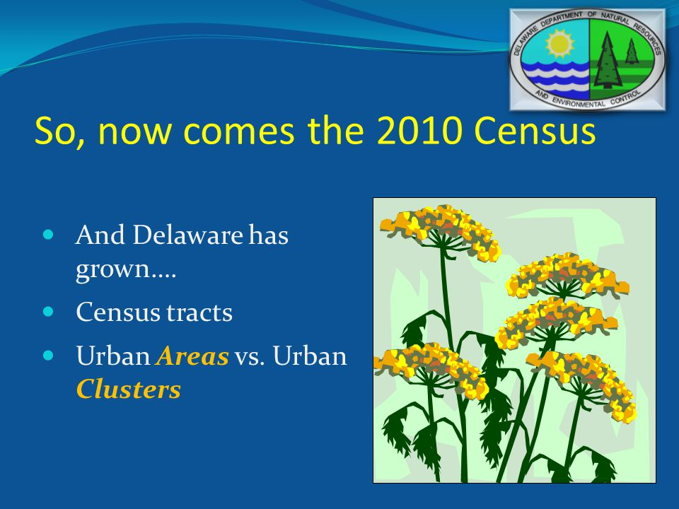 So, now comes the 2010 Census And Delaware has grown…. Census tracts Urban Areas vs. Urban Clusters