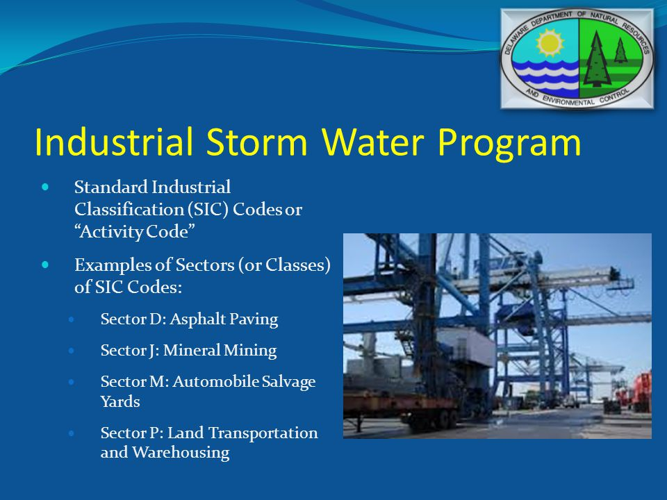 Industrial Storm Water Program Standard Industrial Classification (SIC) Codes or Activity Code Examples of Sectors (or Classes) of SIC Codes: Sector D: Asphalt Paving Sector J: Mineral Mining Sector M: Automobile Salvage Yards Sector P: Land Transportation and Warehousing