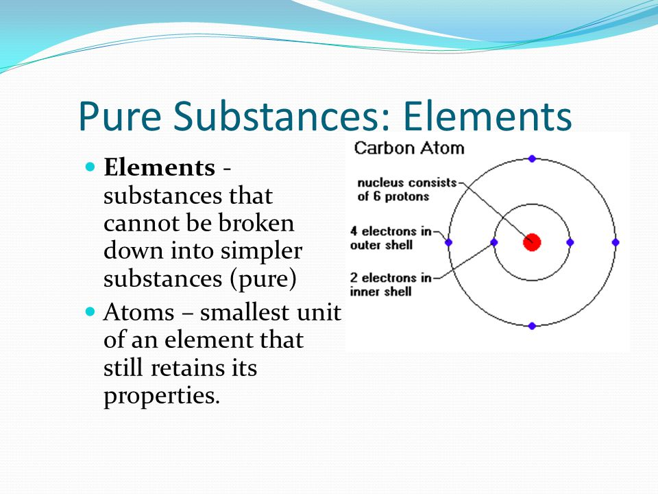 Pure Substance: Compounds Compounds -made of atoms of more than one element that have bonded together chemically (Example: Salt) Molecules are the smallest unit of a compound