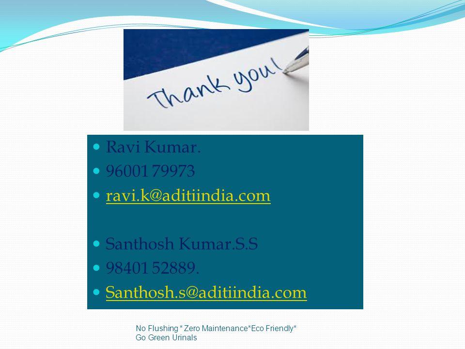 Ravi Kumar. 96001 79973 ravi.k@aditiindia.com Santhosh Kumar.S.S 98401 52889.