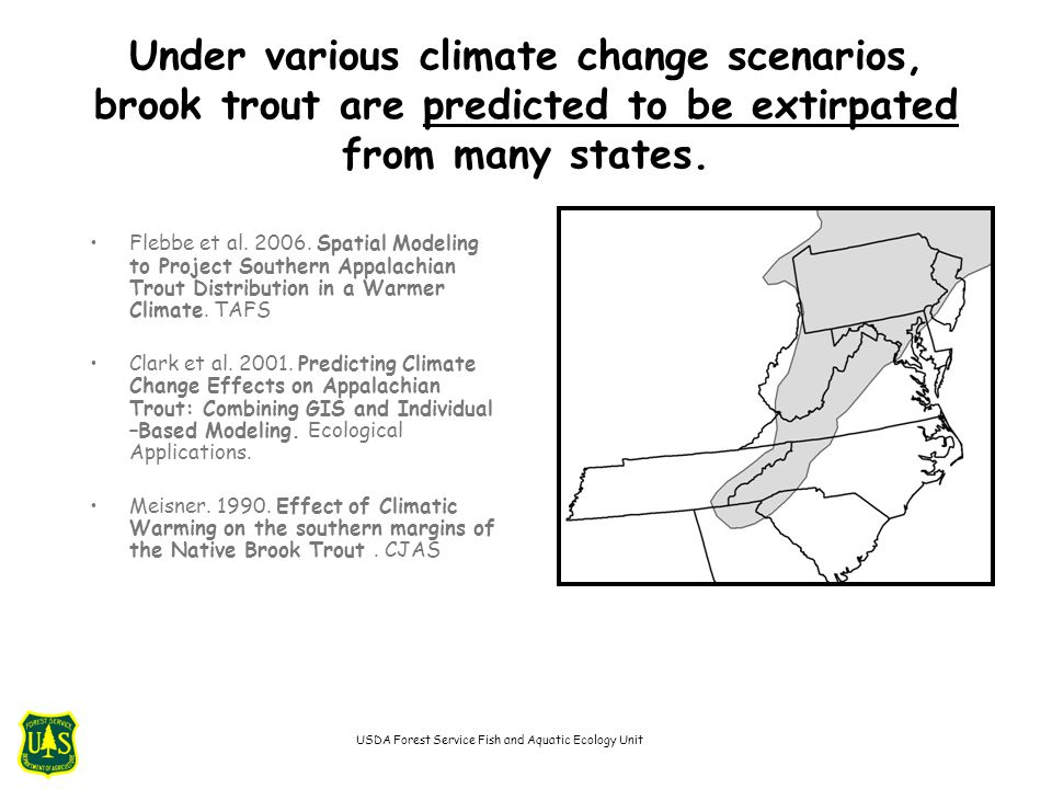 Under various climate change scenarios, brook trout are predicted to be extirpated from many states. Flebbe et al. 2006. Spatial Modeling to Project S