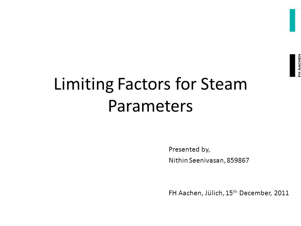 Contents of the Presentation Introduction Main Steam Parameters Various Limiting Factors for Steam Parameters Corrosion Material Limitations High Steam Velocity Limitations Impure Feedwater Fuel Heating Value Limitations References