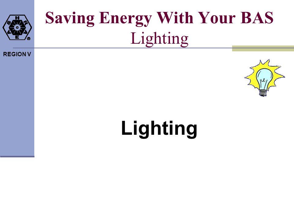 REGION V Saving Energy With Your BAS Lighting Lighting