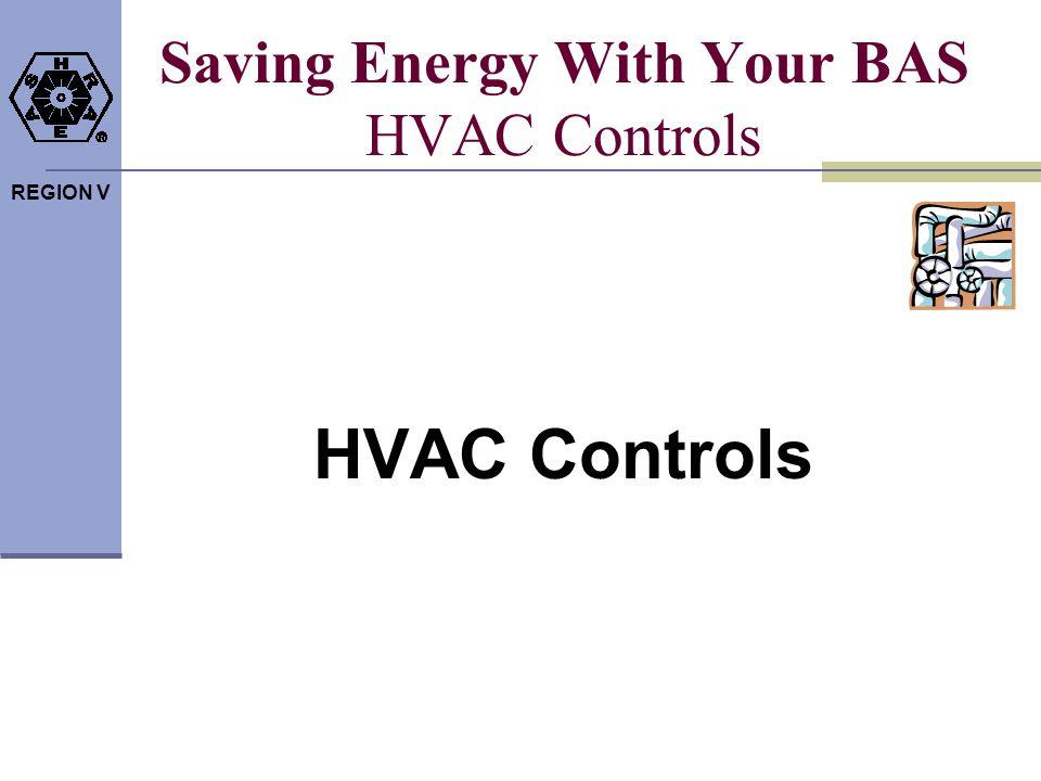 REGION V Saving Energy With Your BAS HVAC Controls HVAC Controls
