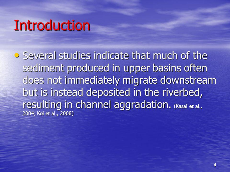 Introduction Several studies indicate that much of the sediment produced in upper basins often does not immediately migrate downstream but is instead