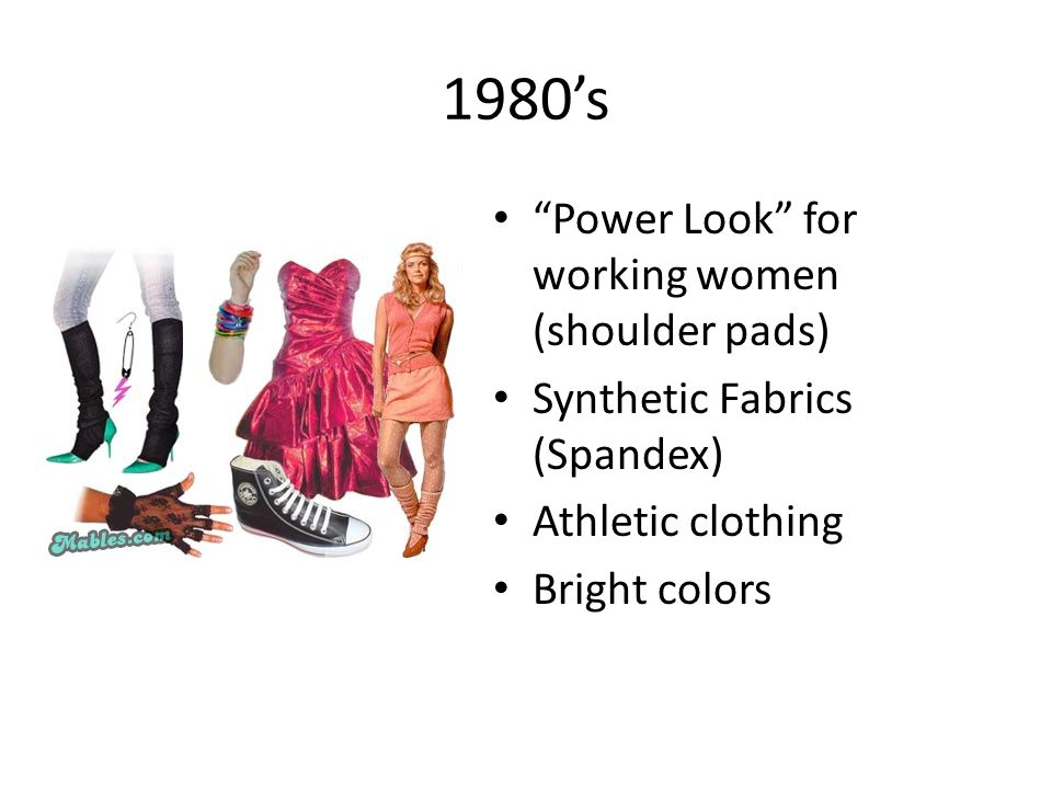 1980s Power Look for working women (shoulder pads) Synthetic Fabrics (Spandex) Athletic clothing Bright colors