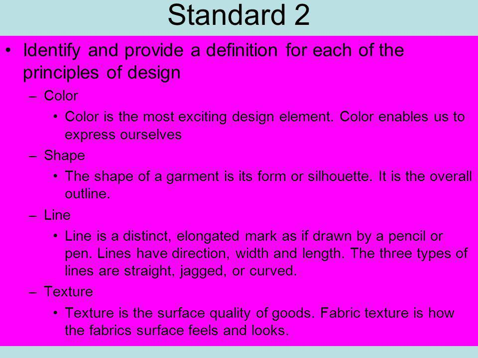 Standard 2 Identify and provide a definition for each of the principles of design –Color Color is the most exciting design element.