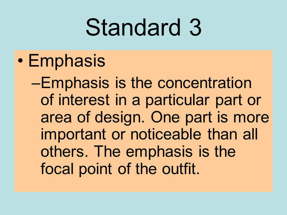 Standard 3 Emphasis –Emphasis is the concentration of interest in a particular part or area of design.