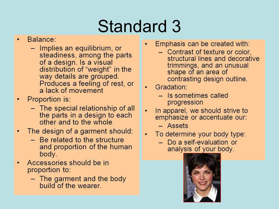 Standard 3 Balance: –Implies an equilibrium, or steadiness, among the parts of a design.