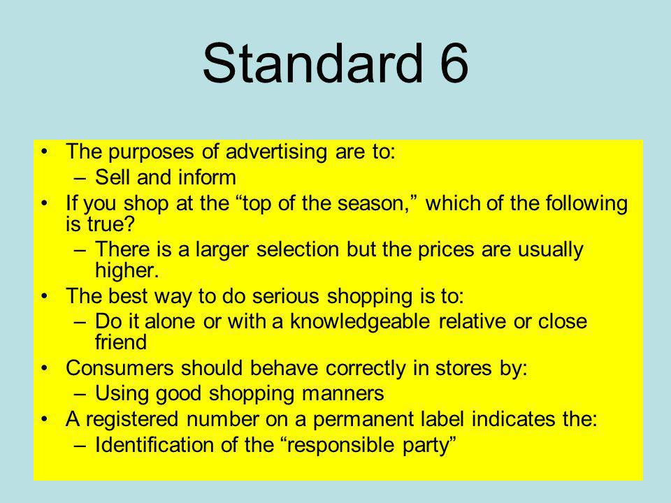 Standard 6 The purposes of advertising are to: –Sell and inform If you shop at the top of the season, which of the following is true.