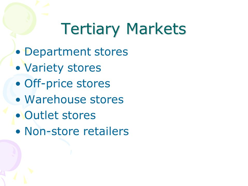 Tertiary Markets Department stores Variety stores Off-price stores Warehouse stores Outlet stores Non-store retailers