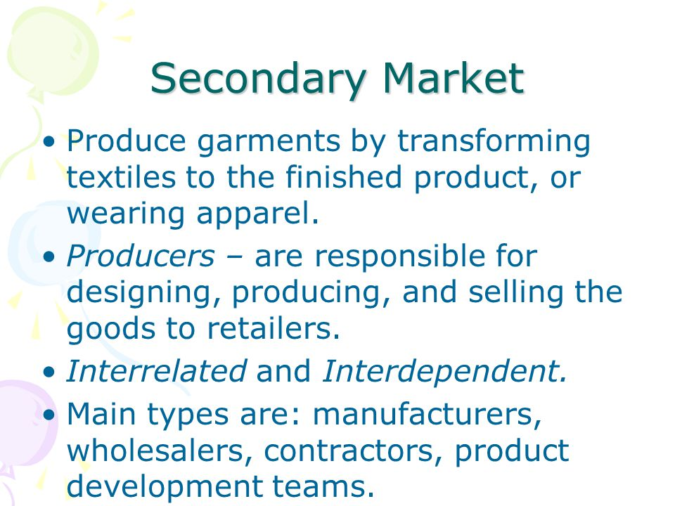 Secondary Market Produce garments by transforming textiles to the finished product, or wearing apparel. Producers – are responsible for designing, pro