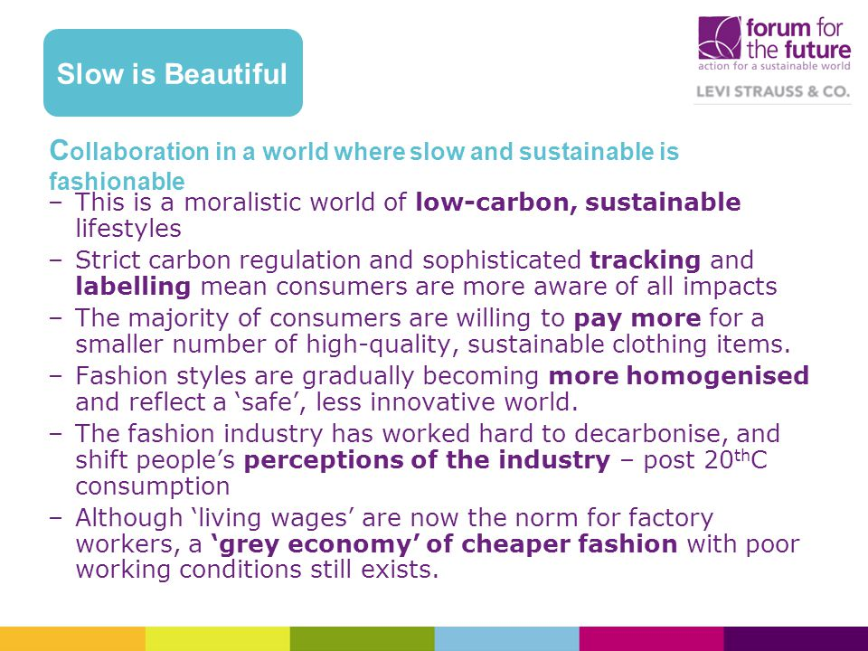 C ollaboration in a world where slow and sustainable is fashionable –This is a moralistic world of low-carbon, sustainable lifestyles –Strict carbon r