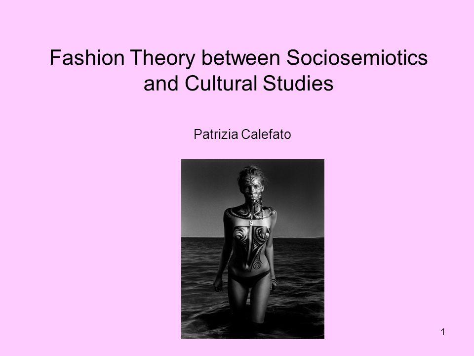 1 Fashion Theory between Sociosemiotics and Cultural Studies Patrizia Calefato