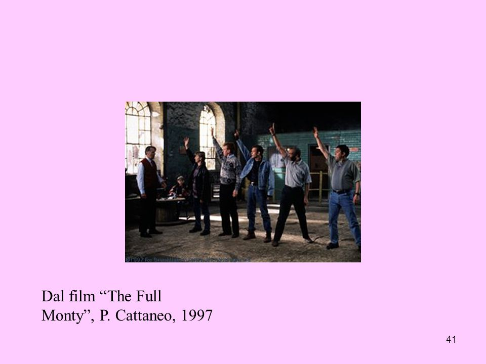 41 Dal film The Full Monty, P. Cattaneo, 1997