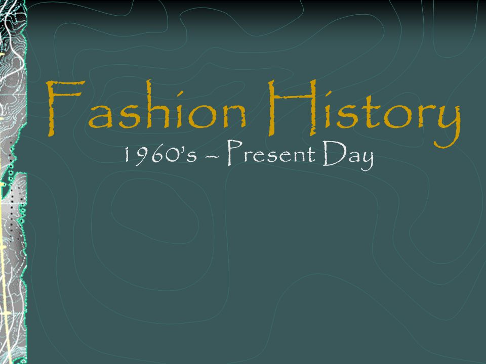 Fashion History 1960s – Present Day
