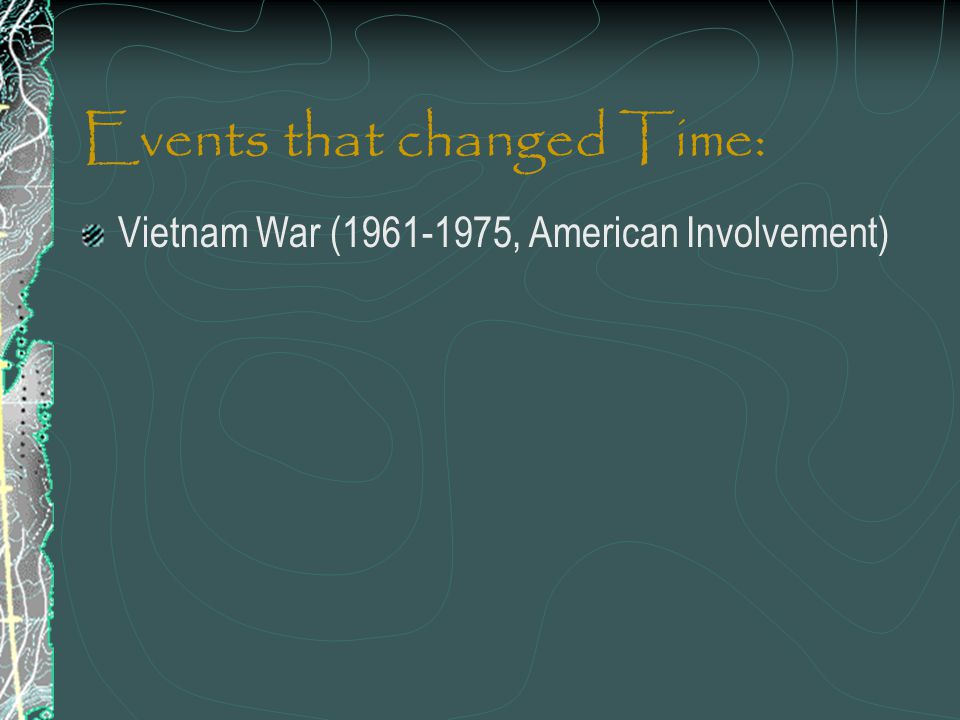 Events that changed Time: Vietnam War (1961-1975, American Involvement)