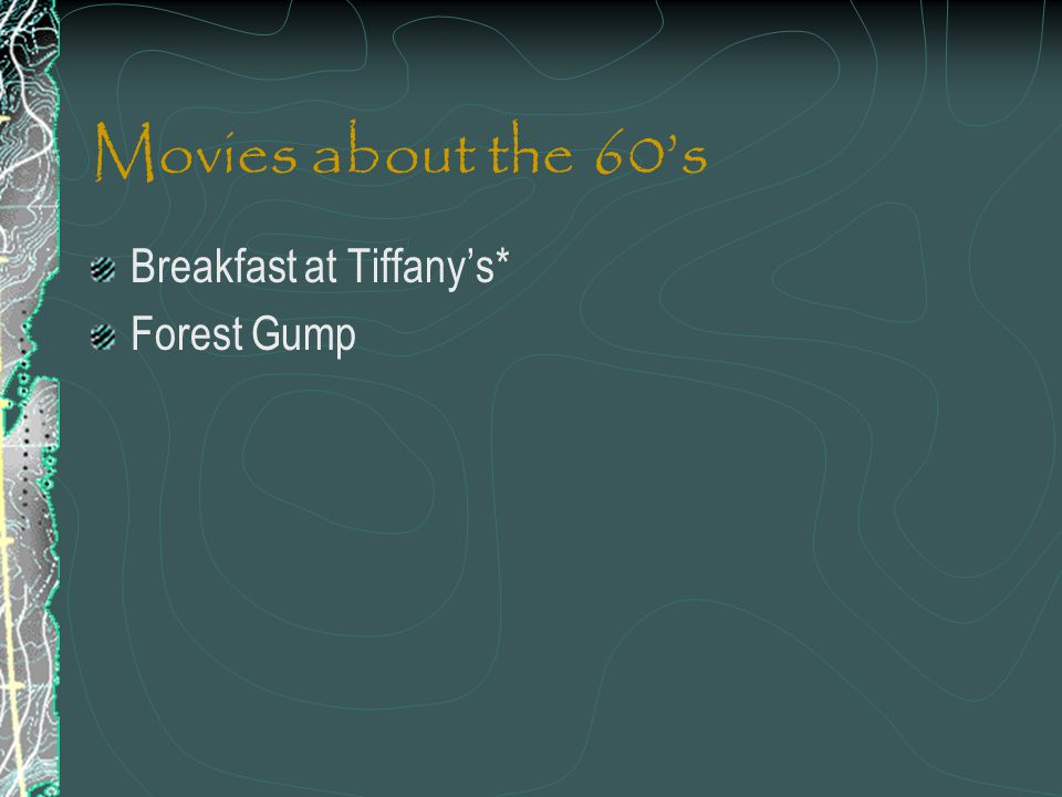 Movies about the 60s Breakfast at Tiffanys* Forest Gump