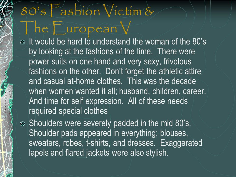 80s Fashion Victim & The European V It would be hard to understand the woman of the 80s by looking at the fashions of the time. There were power suits
