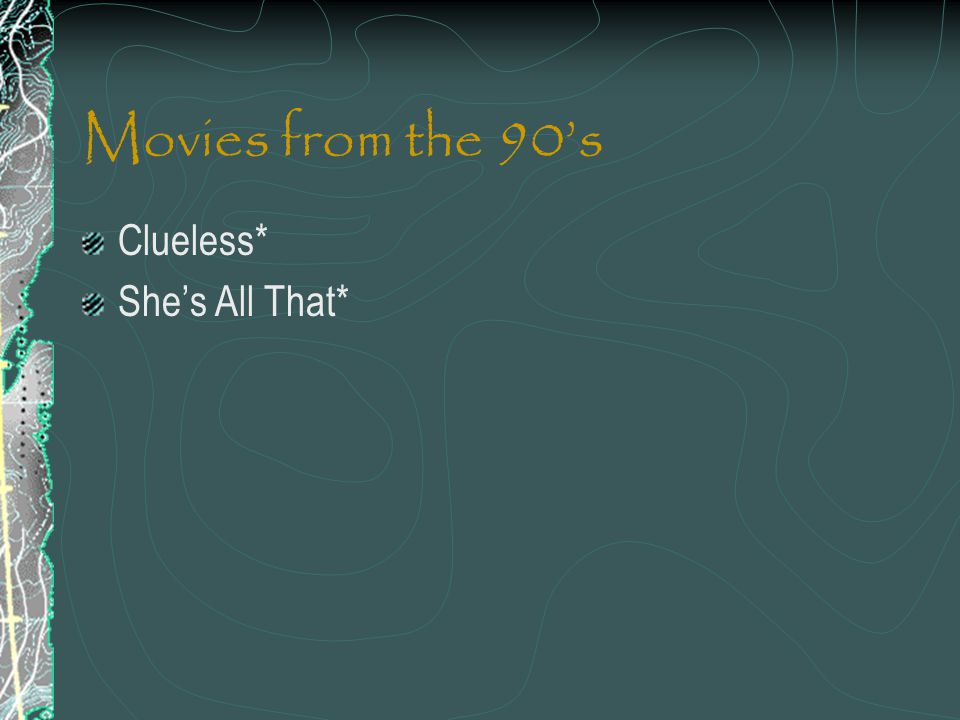 Movies from the 90s Clueless* Shes All That*